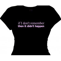 If I Don't Remember Then It Didn't Happen - Girls Flirty Shirt